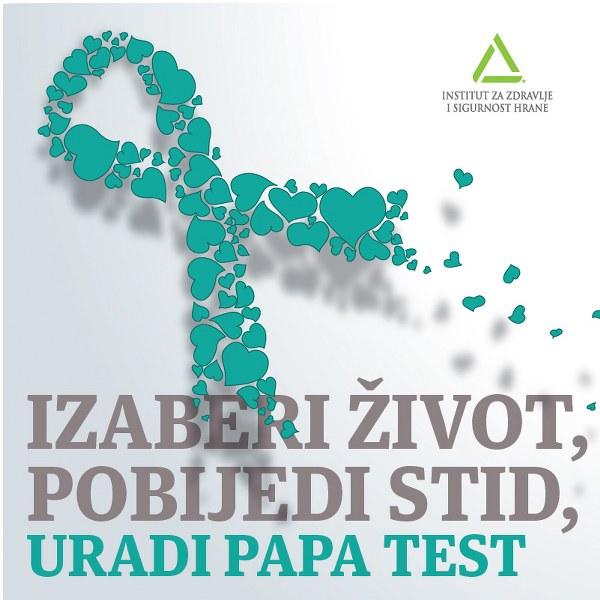 Uradite pregled dok još nemate simptome – Izaberi život – Pobijedi stid – Uradi PAPA test