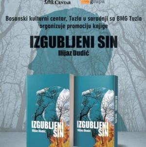 """Mjesec knjige u BKC TK: Sutra promocija romana Ilijaza Dudića """"Izgubljeni sin"""""""